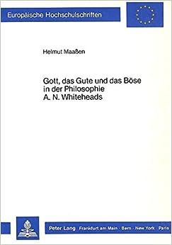 Gott, Das Gute Und Das Boese in Der Philosophie A.N. Whiteheads (Europaeische Hochschulschriften / European University Studie)