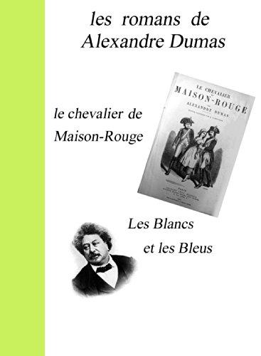 les romans d'Alexandre Dumas  Les Blancs et les Bleus - Tome I et II et Le Chevalier de Maison-Rouge (French Edition)