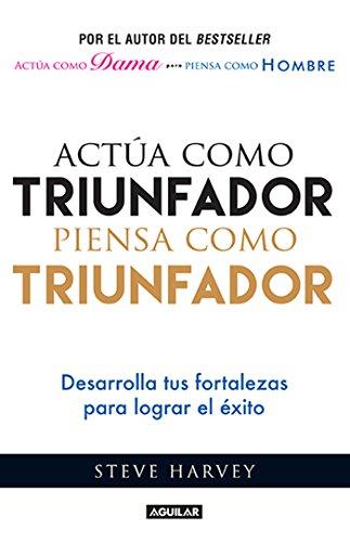 Actúa como triunfador, piensa como triunfador: Desarrolla tus fortalezas para lograr el éxito (Spanish Edition)