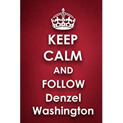 "Keep Calm and Follow Denzel Washington: Denzel Washington 2018 - 2019 6""x9"" 18 Months Supreme ""On-the-Go"" Diary Journal Notebook Planner Calendar"