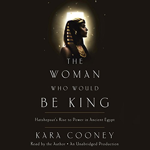 The Woman Who Would Be King: Hatshepsut's Rise to Power in Ancient Egypt