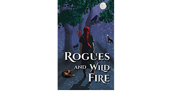 Rogues and Wild Fire: A Speculative Romance Anthology ...