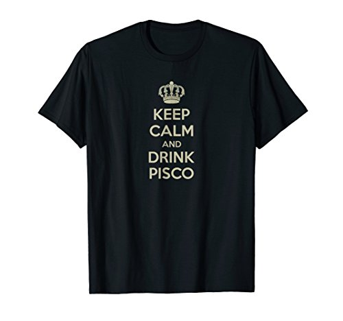 (Keep Calm and Drink PISCO Shirt)