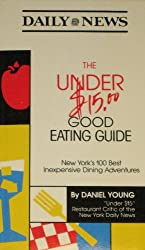 The Under $15.00 Good Eating Guide: New York's Best Dining Adventures