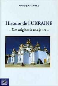 Histoire de l'Ukraine : Des origines à nos jours par Arkady Joukovsky