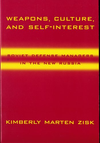 SOVIET DEFENSE MANAGERS IN THE NEW RUSSIA: WEAPONS, CULTURE, AND SELF-INTEREST by Kimberly Marten Zisk (Columbia Univers
