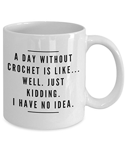 Crochet Coffee Mug - A Day Without Crochet Is Like... - Crocheting Gifts For Women - Cozy Chalky Ceramic Cup - Funny Quotes Mugs (11oz)
