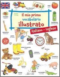 Il Mio Primo Vocabolario Illustrato Italiano Inglese 9788860234742 Amazon Com Books