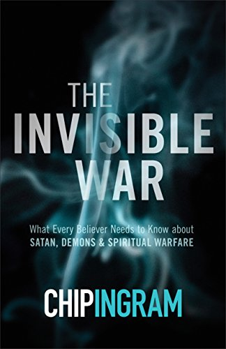 The Invisible War: What Every Believer Needs to Know about Satan, Demons, and Spiritual Warfare by [Ingram, Chip]