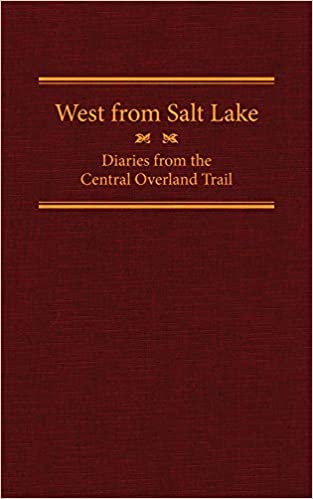 West from Salt Lake: Diaries from the Central Overland Trail (The