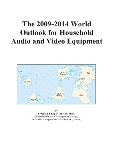 The 2009-2014 World Outlook for Household Audio and Video Equipment by ICON Group International, Inc.