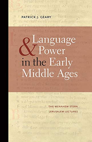 Language and Power in the Early Middle Ages (The Menahem Stern Jerusalem Lectures)