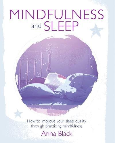 Mindfulness and Sleep: How to improve your sleep quality through practicing mindfulness