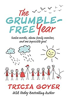 The Grumble-Free Year: Twelve Months, Eleven Family Members, and One Impossible Goal by [Goyer, Tricia]