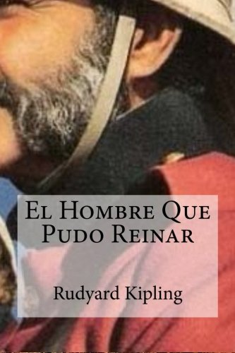El Hombre Que Pudo Reinar  [Kipling, Rudyard] (Tapa Blanda)