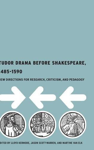 Tudor Drama Before Shakespeare, 1485-1590: New Directions for Research, Criticism, and Pedagogy