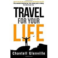 Travel for Your Life: How to quit your job, travel the world, transform your life