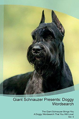 Schnauzer Giant Breed (Giant Schnauzer Presents: Doggy Wordsearch the Giant Schnauzer Brings You a Doggy Wordsearch That You Will Love! Vol. 5)