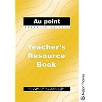 Au Point - Teachers Resource Book: Teachers' Resource Book Nouvelle Edition