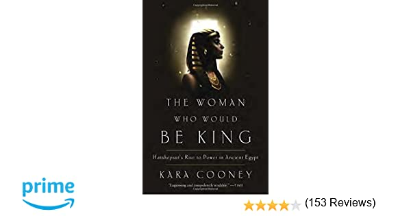 The Woman Who Would Be King: Hatshepsut's Rise to Power in Ancient ...