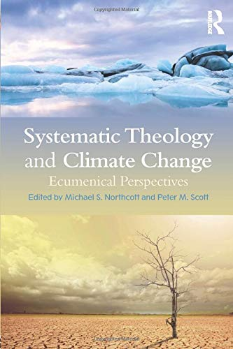 Systematic Theology and Climate Change: Ecumenical Perspectives por Michael S. Northcott