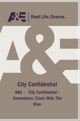 A&E -   City Confidential : Greensboro: Clash With The -