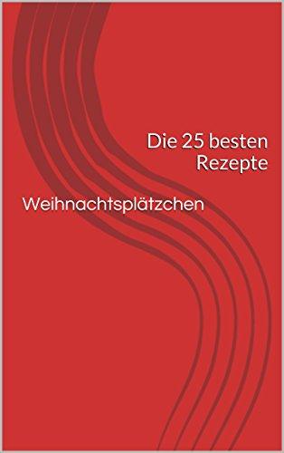 Weihnachtskekse Klassiker.Weihnachtsplätzchen Die 25 Besten Rezepte German Edition