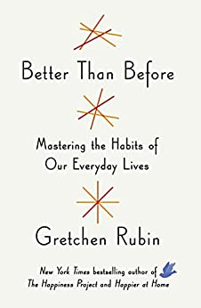 Better Than Before: Mastering the Habits of Our Everyday Lives by [Rubin, Gretchen]
