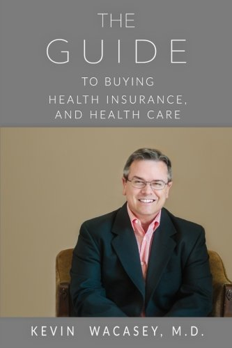 The Guide to Buying Health Insurance, and Health Care