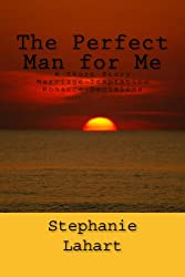 The Perfect Man for Me: A Short Story: Marriage/Temptation/Romance/Decisions