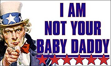 GHaynes Distributing MAGNET Uncle Sam I Am Not Your Baby Daddy Magnet(anti welfare conservative) 3 x 5 -
