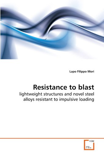 lightweight structures and novel steel alloys resistant to impulsive loading ()