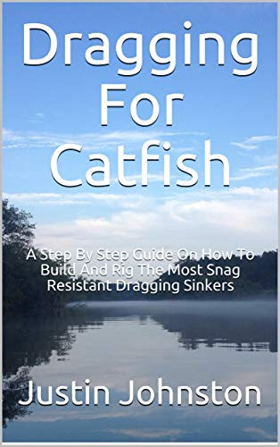 Dragging For Catfish: A Step By Step Guide On How To Build And Rig The Most Snag Resistant Dragging Sinkers