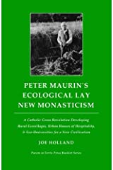 Peter Maurin's Ecological Lay New Monasticism: A Catholic Green Revolution Developing Rural Ecovillages, Urban Houses of Hospitality, & ... (Pacem in Terris Press Booklet Series) Paperback