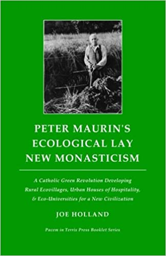 Peter Maurin's Ecological Lay New Monasticism: A Catholic Green Revolution  Developing Rural Ecovillages, Urban Houses of Hospitality, & ... (Pacem in  Terris Press Booklet Series): Holland, Joe: 9780692522806: Amazon.com: Books