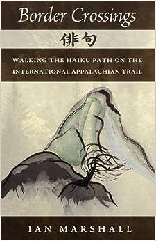 [Border Crossings: Walking the Haiku Path on the International Appalachian Trail] (By: Ian Marshall) [published: February, 2012]
