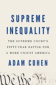 Supreme Inequality: The Supreme Court's Fifty-Year Battle for a More Unjust Ame