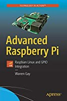 Advanced Raspberry Pi: Raspbian Linux and GPIO Integration Front Cover