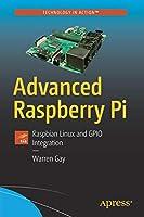 Advanced Raspberry Pi: Raspbian Linux and GPIO Integration Front Cover