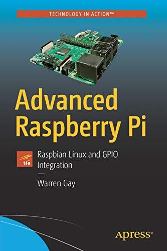 Advanced Raspberry Pi: Raspbian Linux and GPIO Integration