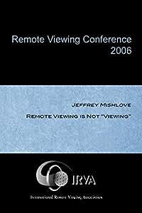 Jeffrey Mishlove - Remote Viewing is Not Viewing (IRVA 2006)