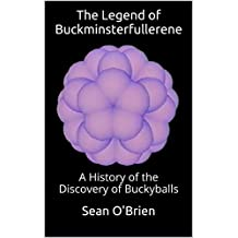 The Legend of Buckminsterfullerene: A History of the Discovery of Buckyballs
