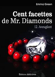 Cent facettes de M. Diamonds, tome 12 : Aveuglant par Emma M. Green