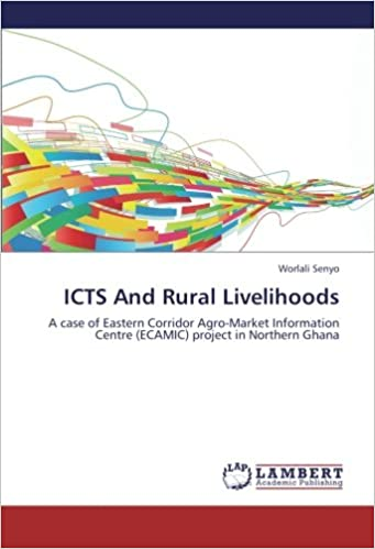 ICTS And Rural Livelihoods: A case of Eastern Corridor Agro-Market Information Centre (ECAMIC) project in Northern Ghana