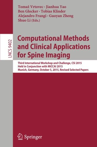 Computational Methods and Clinical Applications for Spine Imaging: Third International Workshop and Challenge, CSI 2015, Held in Conjunction with ... (Lecture Notes in Computer Science)