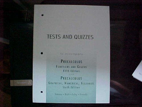 Tests and Quizzes to Accompany Precalculus - Functions and Graphs (Fifth Ed) and Precalculus - Graphical, Numerical, Alg