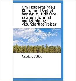 Om Holbergs Niels Klim, Med S Ligt Hensyn Til Tidligere Satirer I Form AF Opdigtede Og Vidunderlige- Common