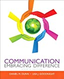 Communication : Embracing Difference Plus MySearchLab with EText -- Access Card Package, Goodnight, Lisa J. and Dunn, Daniel M., 0205943667