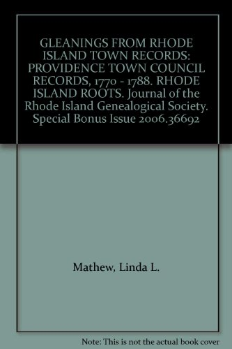 (GLEANINGS FROM RHODE ISLAND TOWN RECORDS: PROVIDENCE TOWN COUNCIL RECORDS, 1770 - 1788. RHODE ISLAND ROOTS. Journal of the Rhode Island Genealogical Society. Special Bonus Issue 2006.36692)