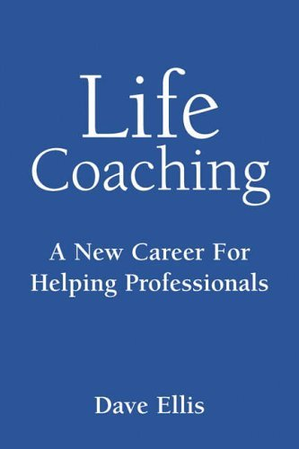 Life Coaching: A manual for helping professionals by Dave Ellis (2006-04-01)